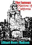The Famous Missions of California by William Henry Hudson
